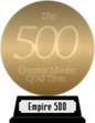 Empire's The 500 Greatest Movies of All Time (gold) awarded at  1 April 2014