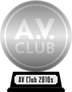 A.V. Club's The Best Movies of the 2010s (silver) awarded at  2 April 2020
